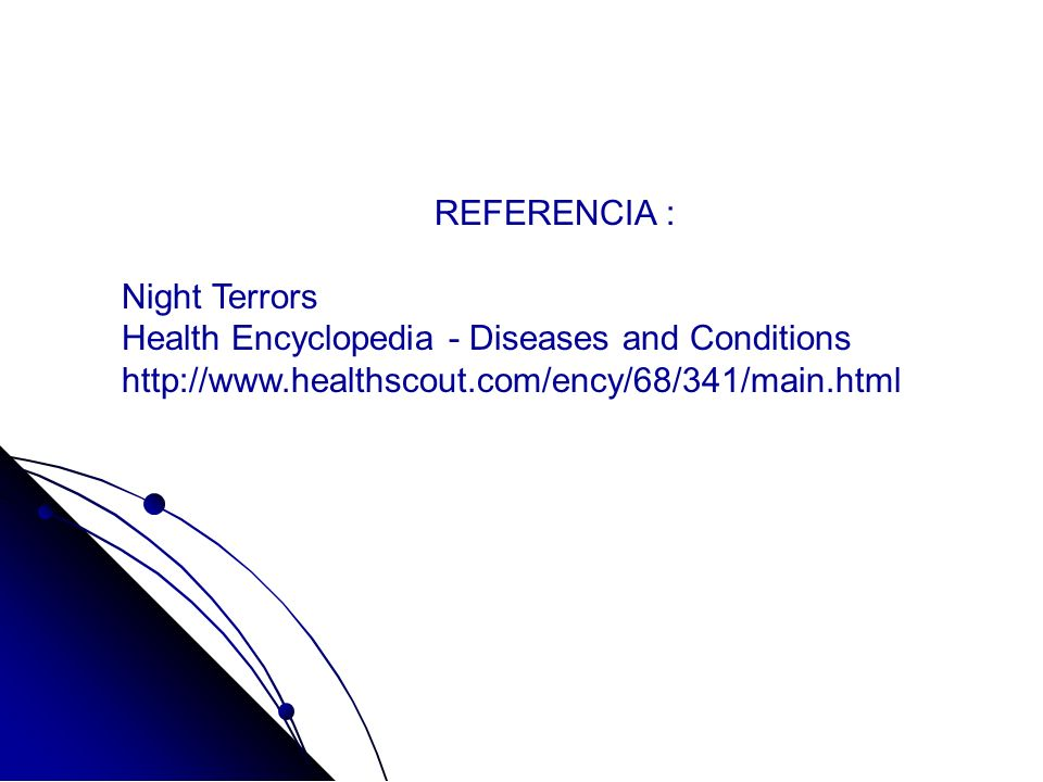 REFERENCIA :Night Terrors.Health Encyclopedia - Diseases and Conditions.