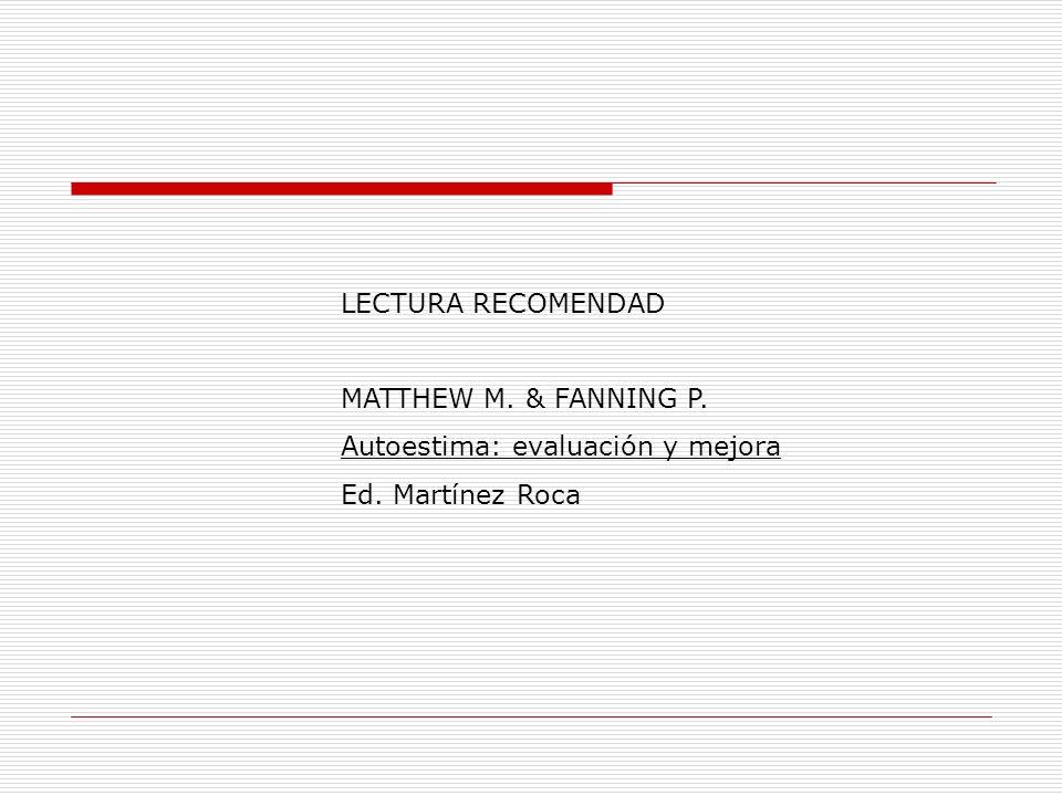 LECTURA RECOMENDAD MATTHEW M. & FANNING P. Autoestima: evaluación y mejora Ed. Martínez Roca