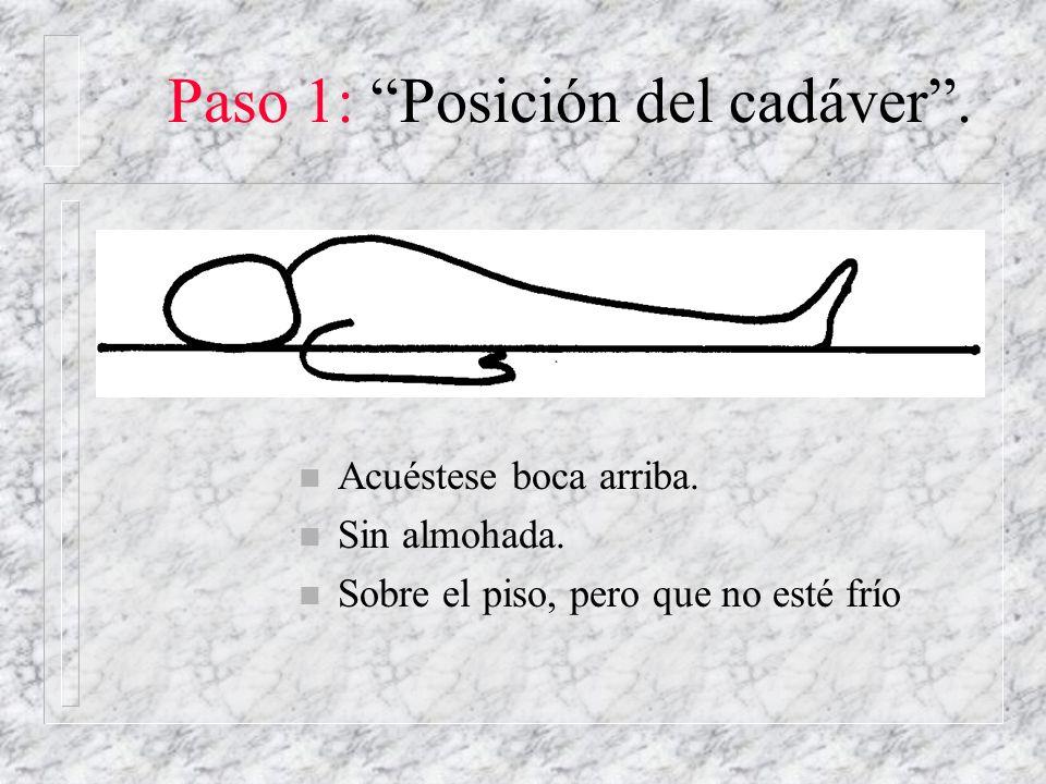 Paso 1: Posición del cadáver .