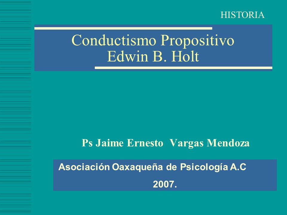 Conductismo Propositivo Edwin B. Holt
