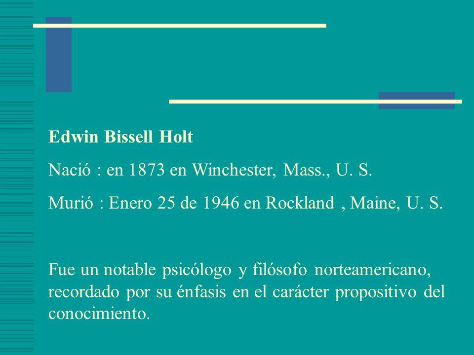 Edwin Bissell Holt Nació : en 1873 en Winchester, Mass., U. S. Murió : Enero 25 de 1946 en Rockland , Maine, U. S.