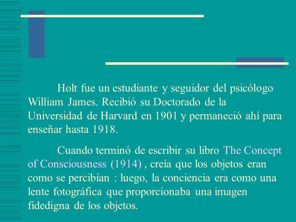 Holt fue un estudiante y seguidor del psicólogo William James