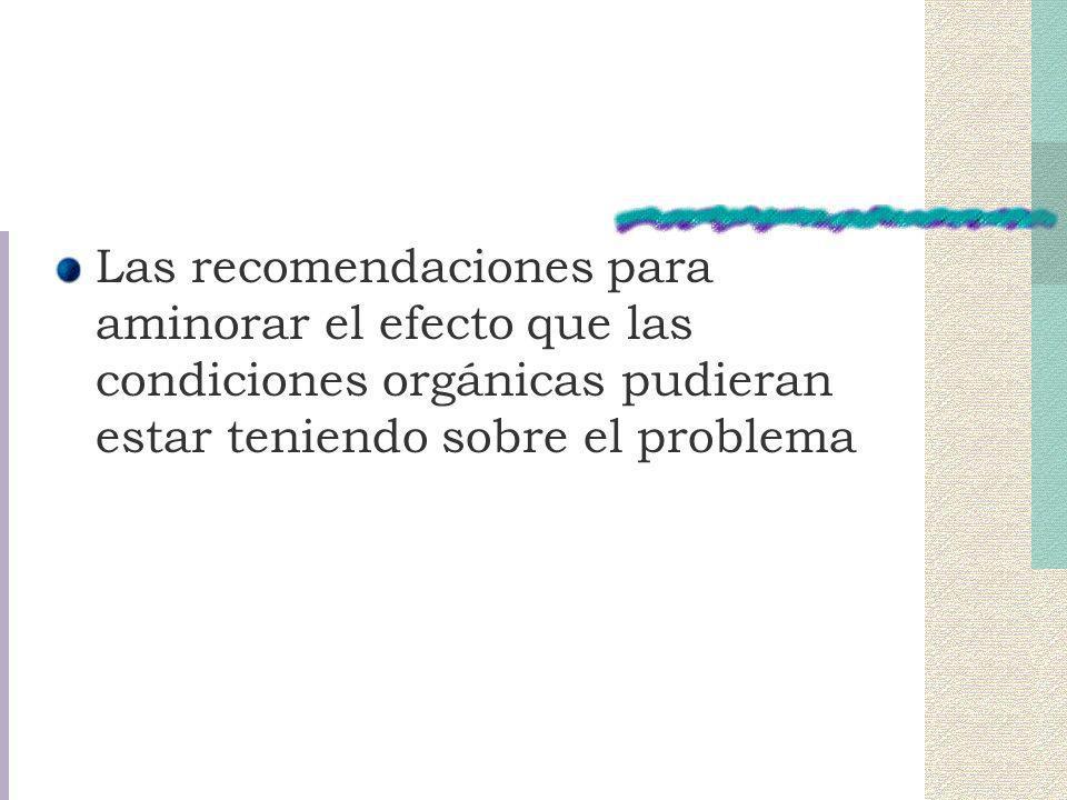 Las recomendaciones para aminorar el efecto que las condiciones orgánicas pudieran estar teniendo sobre el problema