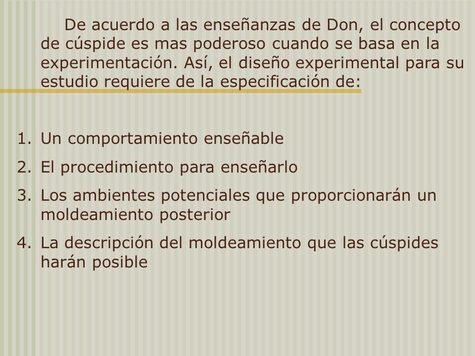 De acuerdo a las enseñanzas de Don, el concepto de cúspide es mas poderoso cuando se basa en la experimentación. Así, el diseño experimental para su estudio requiere de la especificación de: