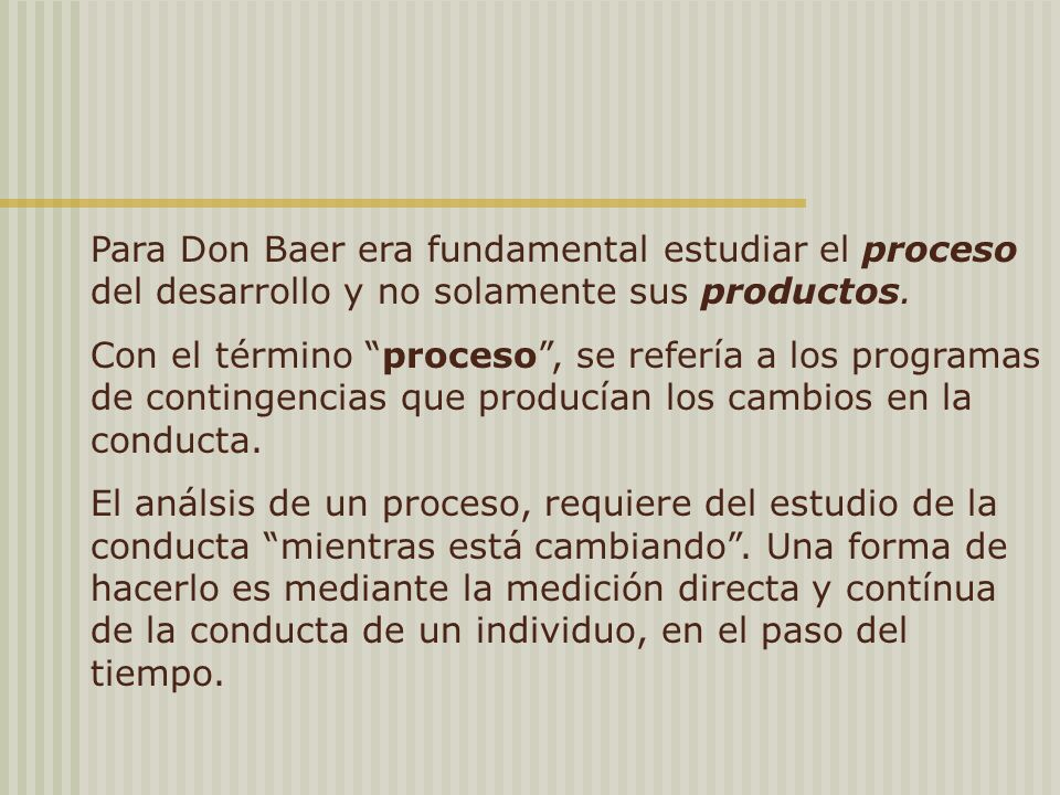 Para Don Baer era fundamental estudiar el proceso del desarrollo y no solamente sus productos.