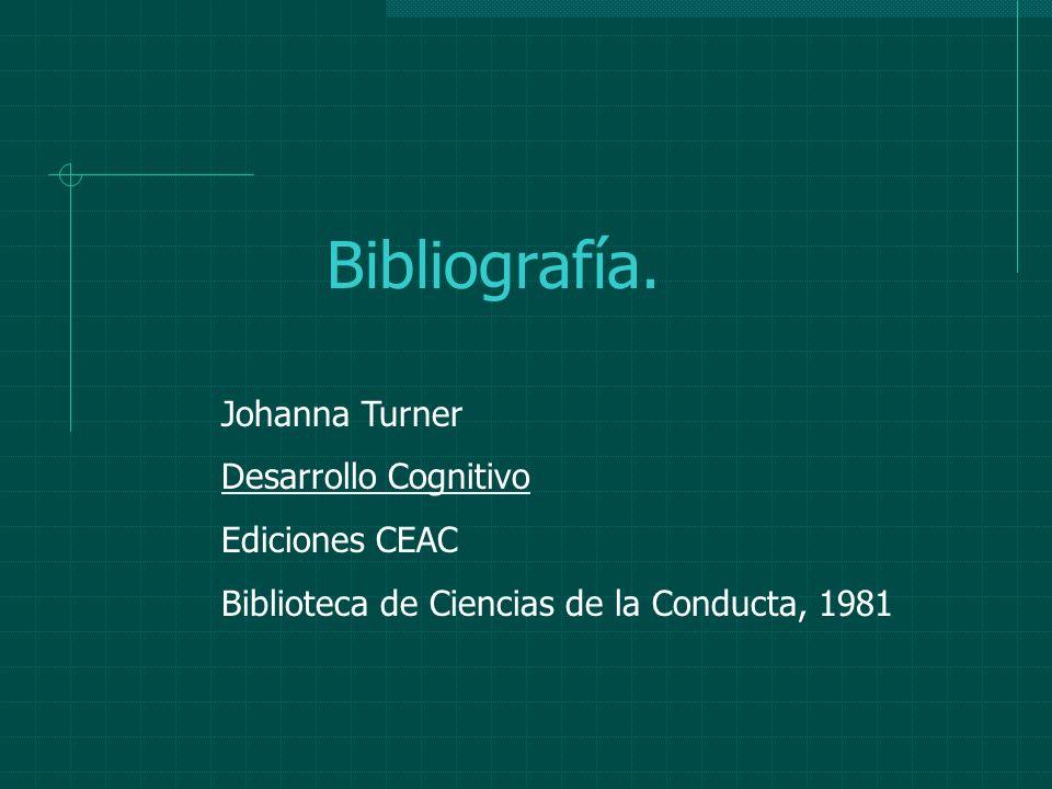 Bibliografía. Johanna Turner Desarrollo Cognitivo Ediciones CEAC