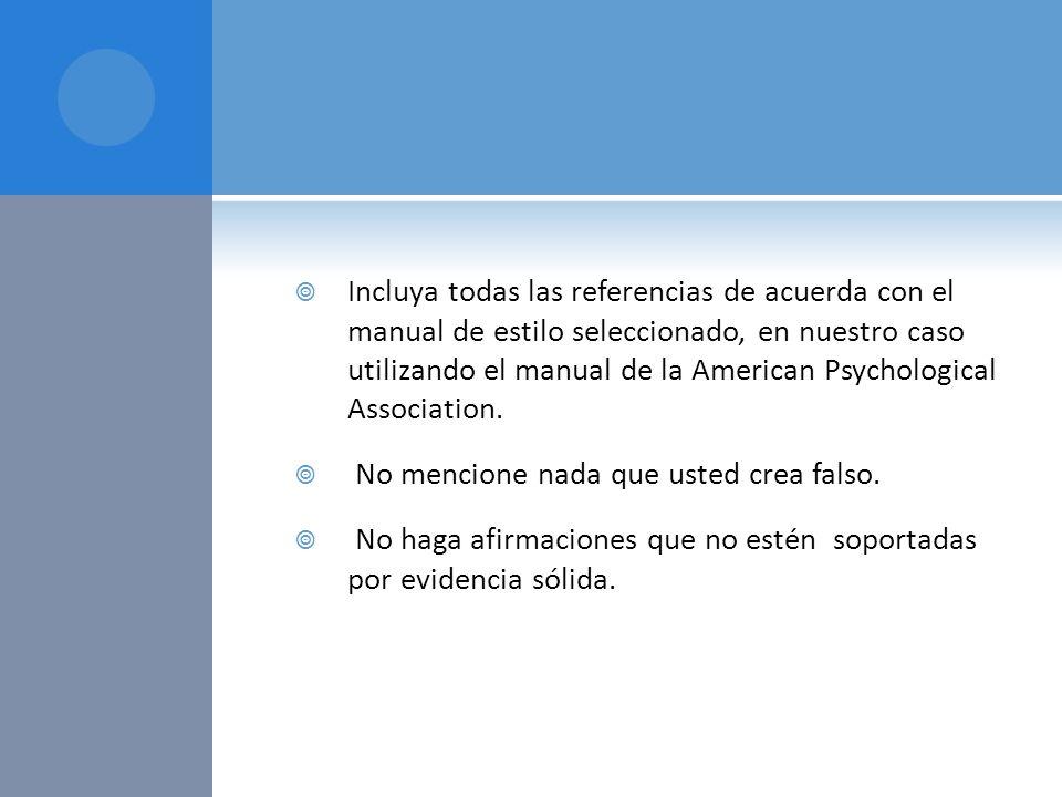 Incluya todas las referencias de acuerda con el manual de estilo seleccionado, en nuestro caso utilizando el manual de la American Psychological Association.