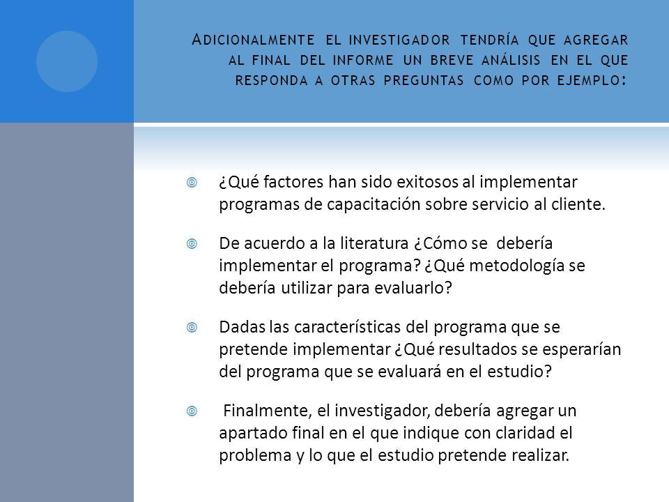 Adicionalmente el investigador tendría que agregar al final del informe un breve análisis en el que responda a otras preguntas como por ejemplo:
