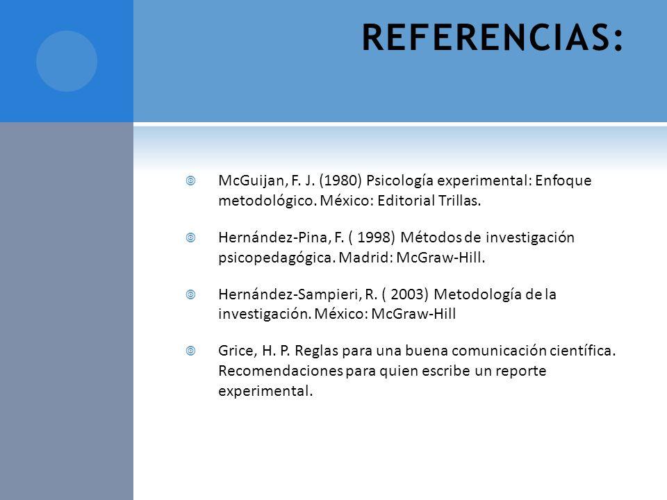 REFERENCIAS:McGuijan, F. J. (1980) Psicología experimental: Enfoque metodológico. México: Editorial Trillas.