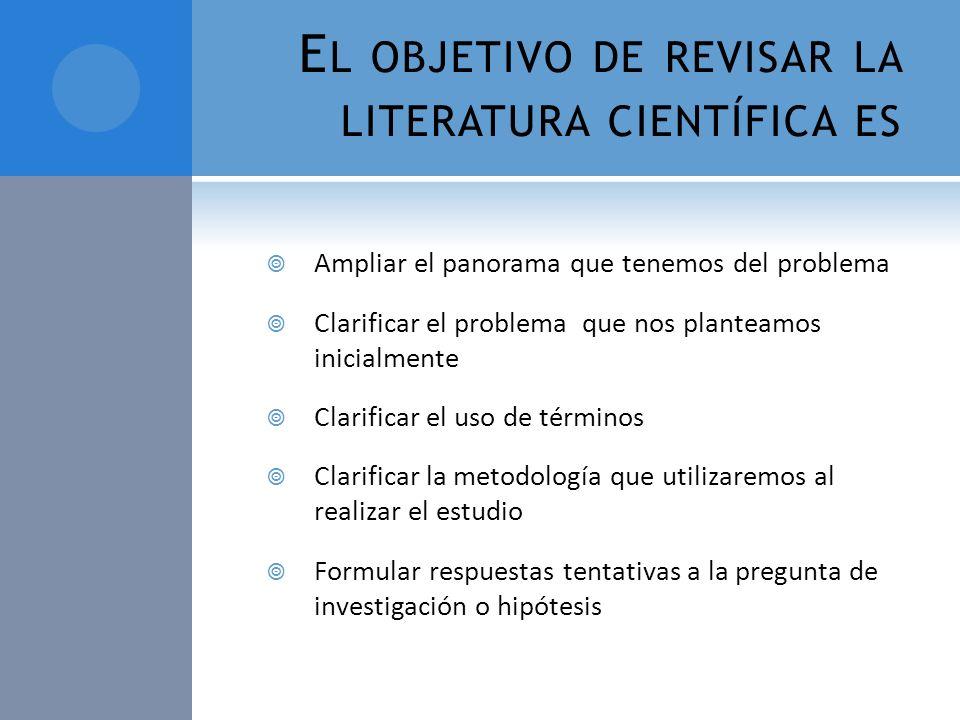 El objetivo de revisar la literatura científica es