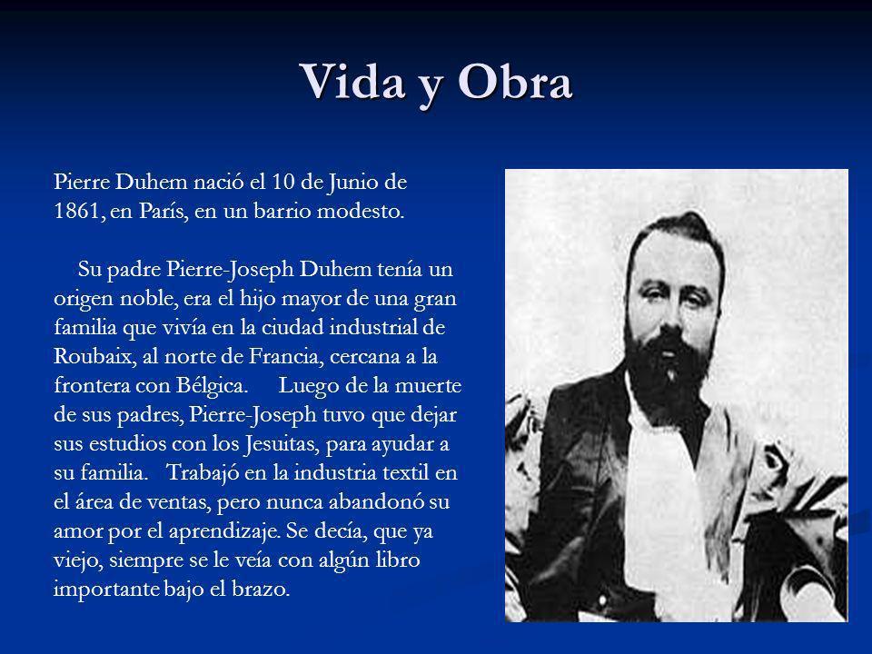 Vida y Obra Pierre Duhem nació el 10 de Junio de 1861, en París, en un barrio modesto.