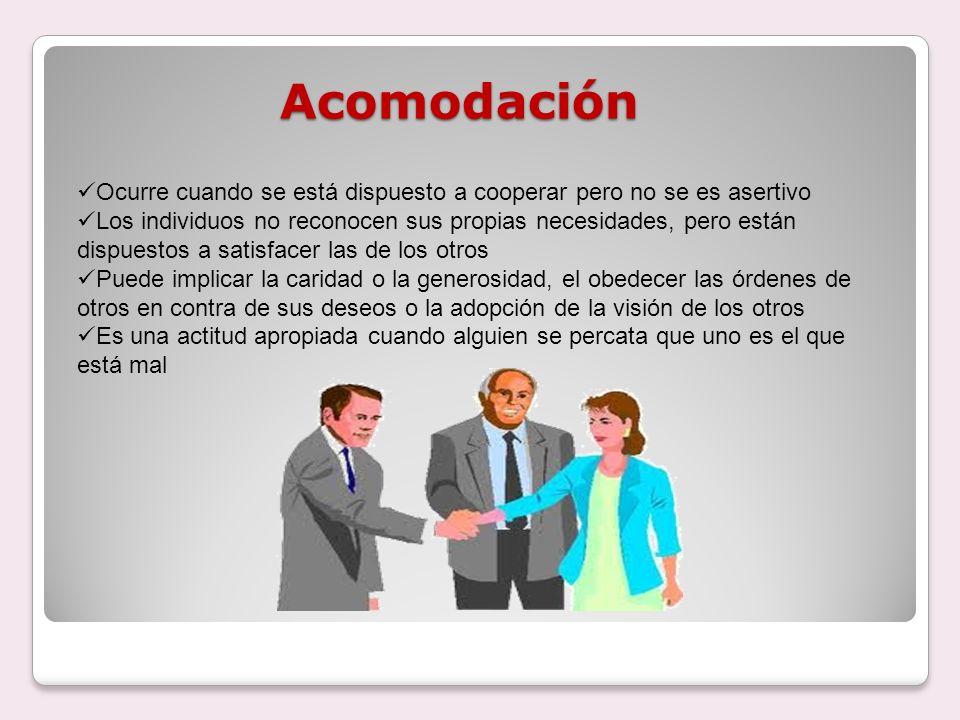 AcomodaciónOcurre cuando se está dispuesto a cooperar pero no se es asertivo.