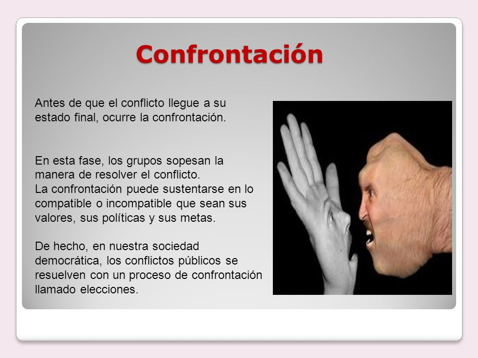 Confrontación Antes de que el conflicto llegue a su estado final, ocurre la confrontación.