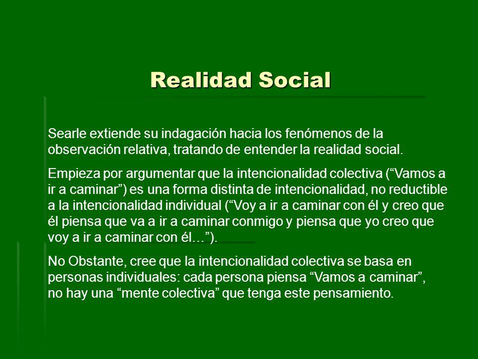 Realidad Social Searle extiende su indagación hacia los fenómenos de la observación relativa, tratando de entender la realidad social.