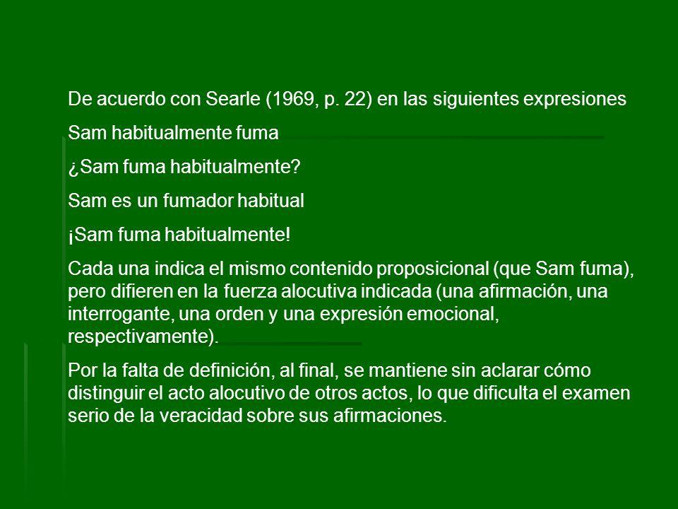 De acuerdo con Searle (1969, p. 22) en las siguientes expresiones