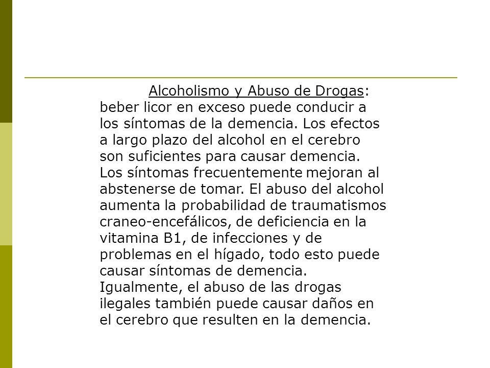 Alcoholismo y Abuso de Drogas: beber licor en exceso puede conducir a los síntomas de la demencia.