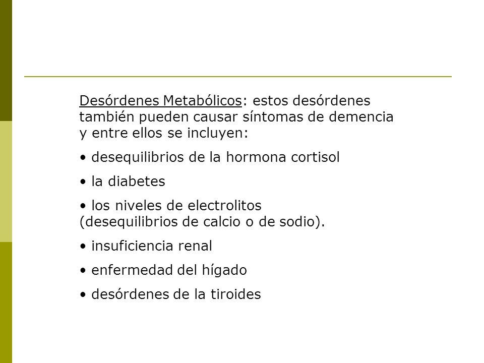 Desórdenes Metabólicos: estos desórdenes también pueden causar síntomas de demencia y entre ellos se incluyen: