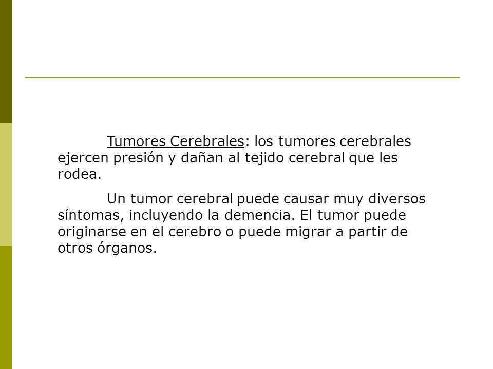 Tumores Cerebrales: los tumores cerebrales ejercen presión y dañan al tejido cerebral que les rodea.