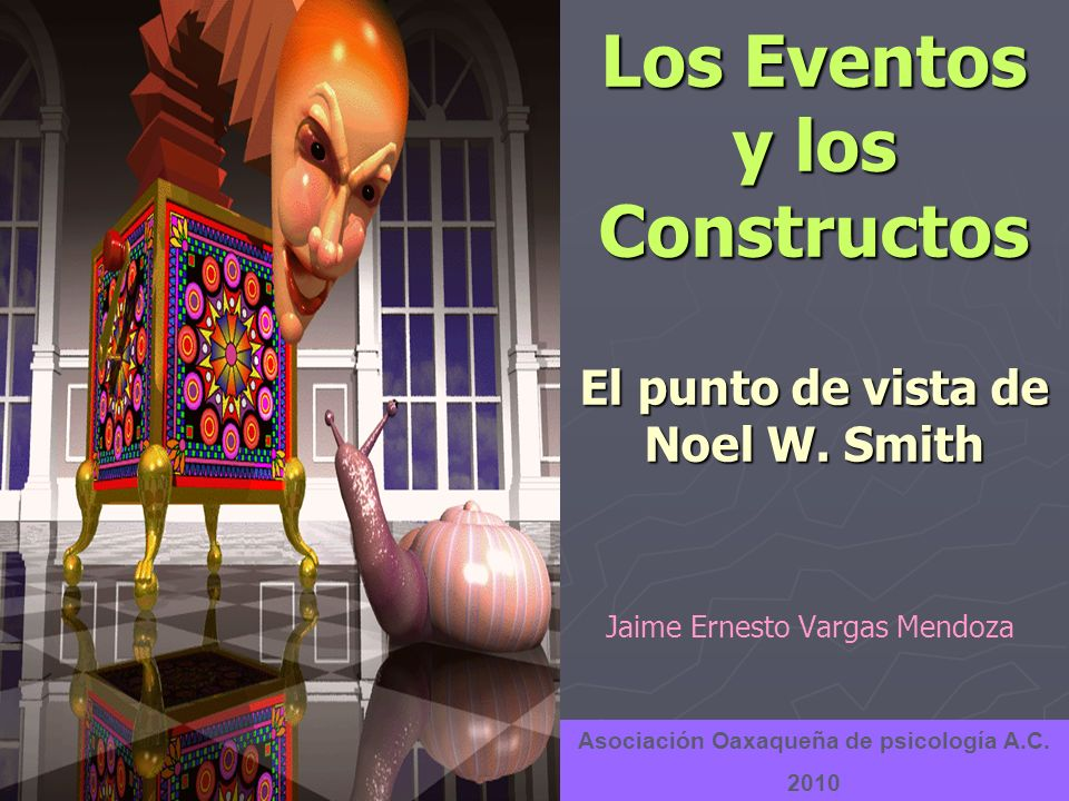 Los Eventos y los Constructos El punto de vista de Noel W. Smith