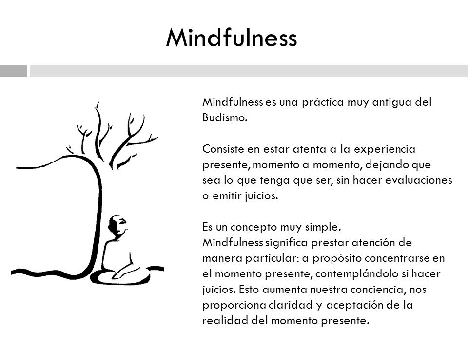 Mindfulness Mindfulness es una práctica muy antigua del Budismo.