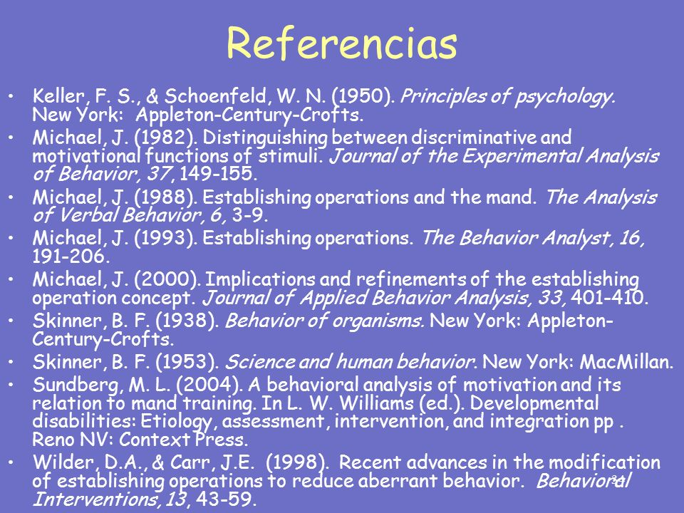 Referencias Keller, F. S., & Schoenfeld, W. N. (1950). Principles of psychology. New York: Appleton-Century-Crofts.