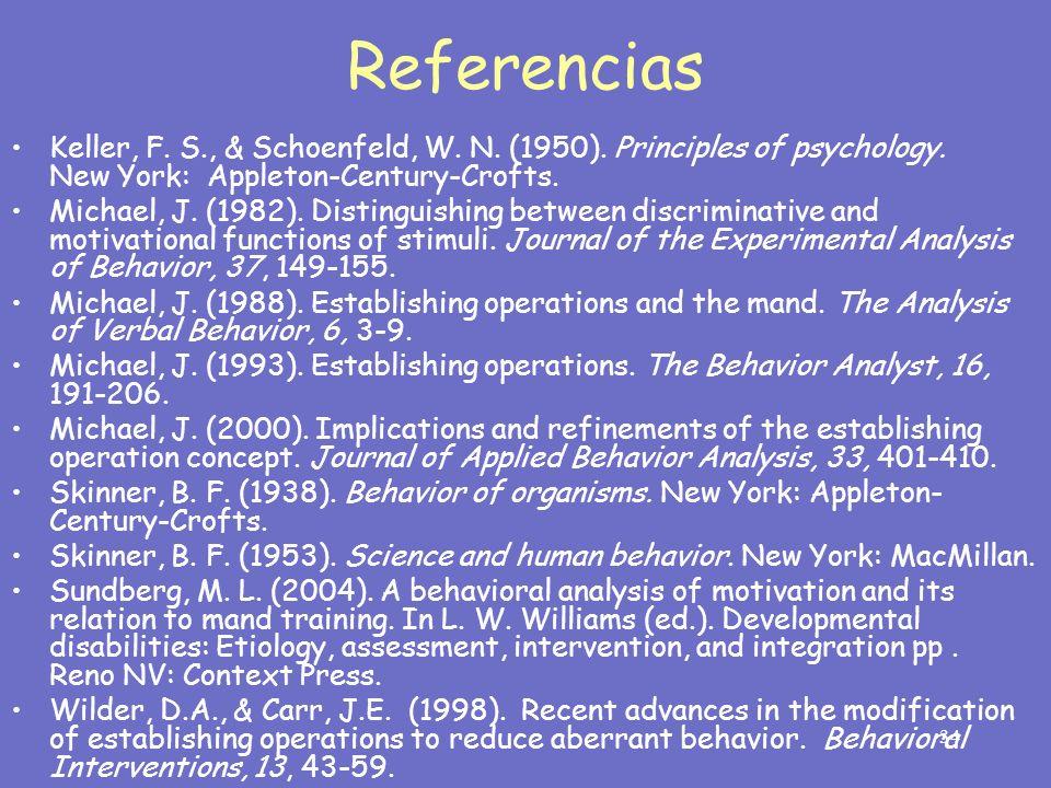 ReferenciasKeller, F. S., & Schoenfeld, W. N. (1950). Principles of psychology. New York: Appleton-Century-Crofts.