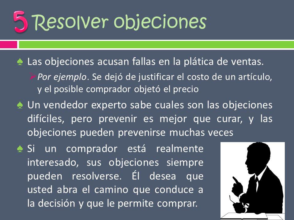 5 Resolver objeciones. Las objeciones acusan fallas en la plática de ventas.