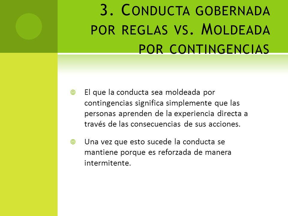 3. Conducta gobernada por reglas vs. Moldeada por contingencias