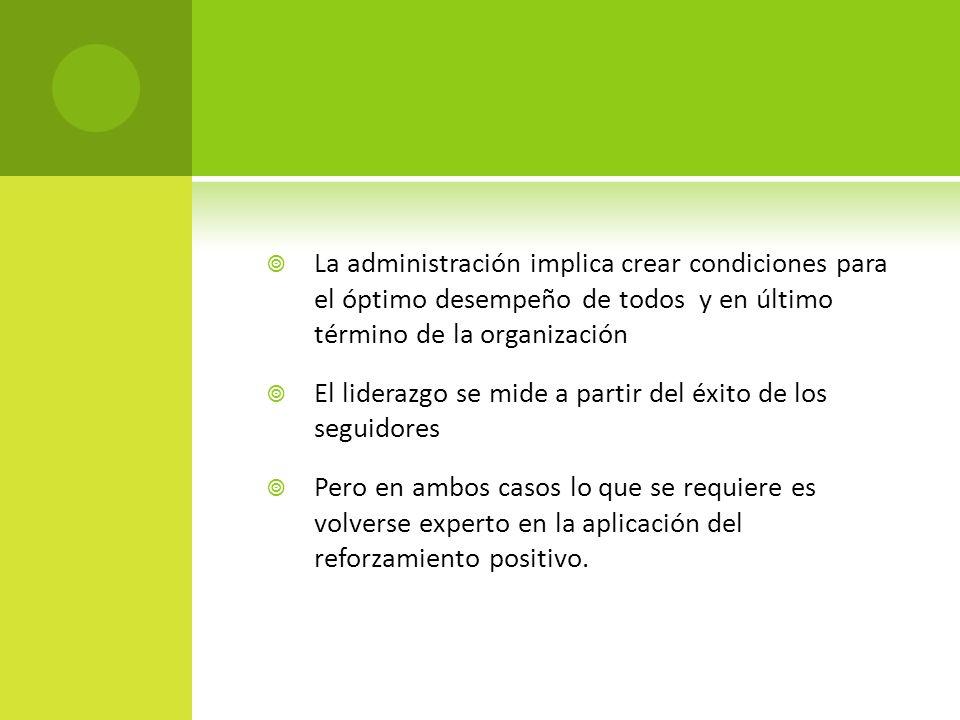 La administración implica crear condiciones para el óptimo desempeño de todos y en último término de la organización