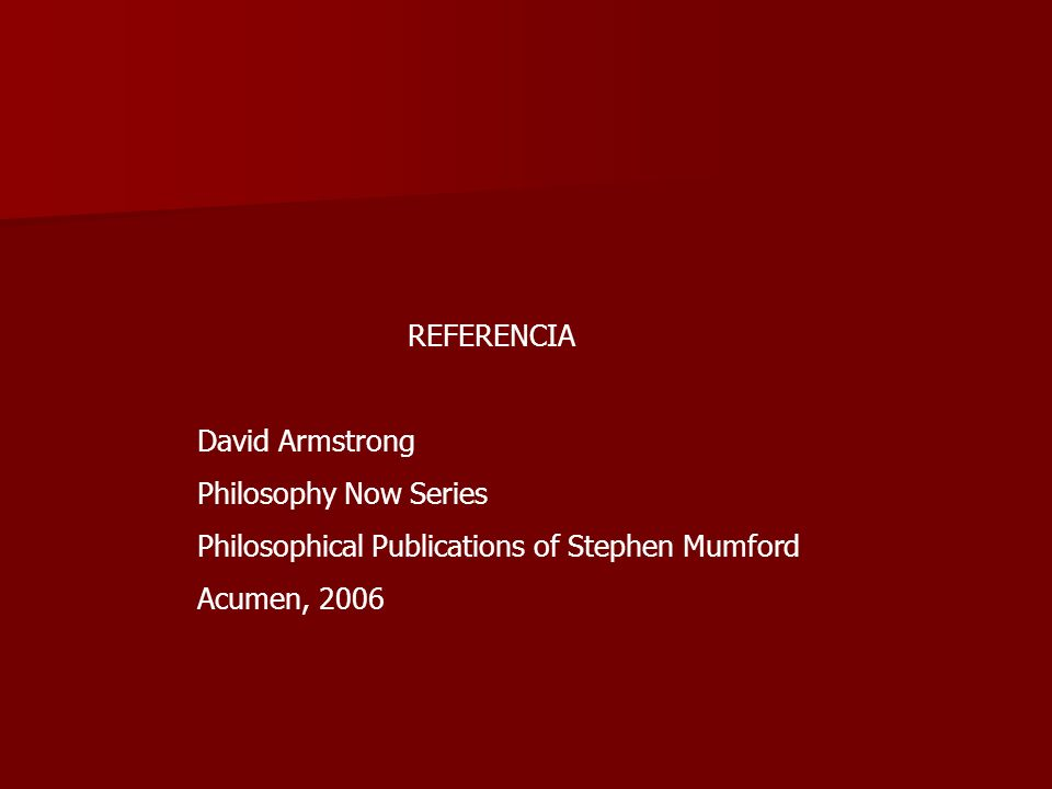 REFERENCIADavid Armstrong.Philosophy Now Series. Philosophical Publications of Stephen Mumford.