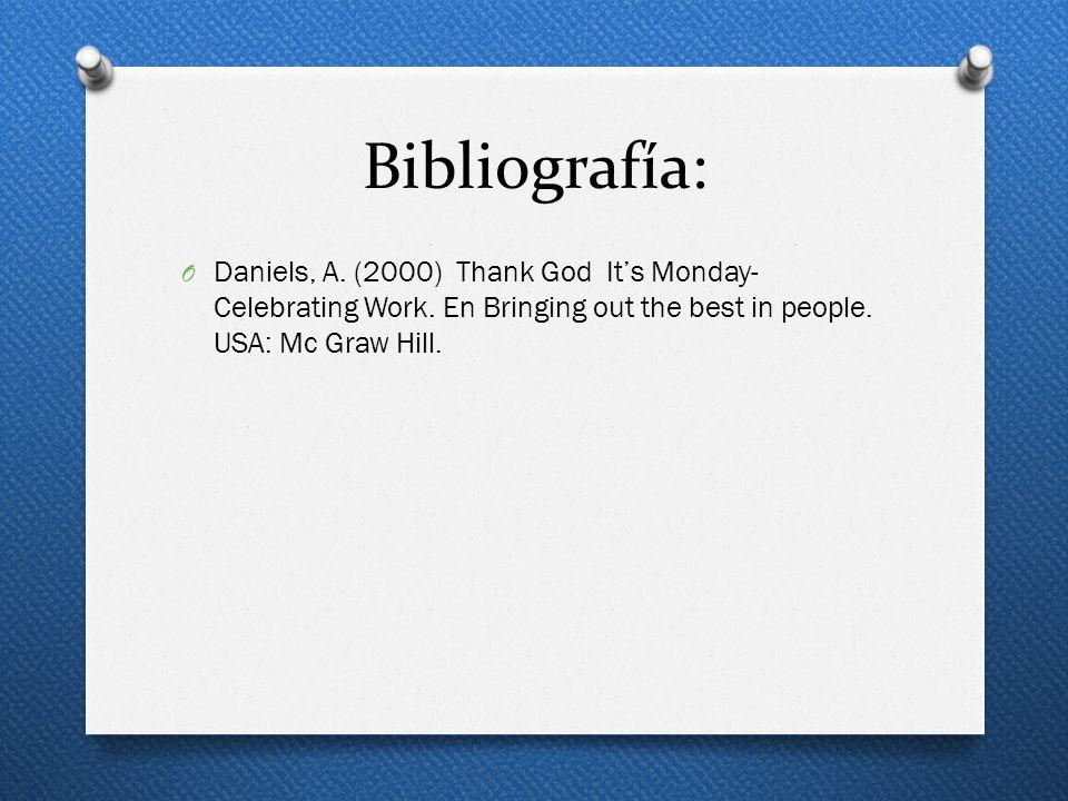 Bibliografía:Daniels, A.(2000) Thank God It's Monday- Celebrating Work.