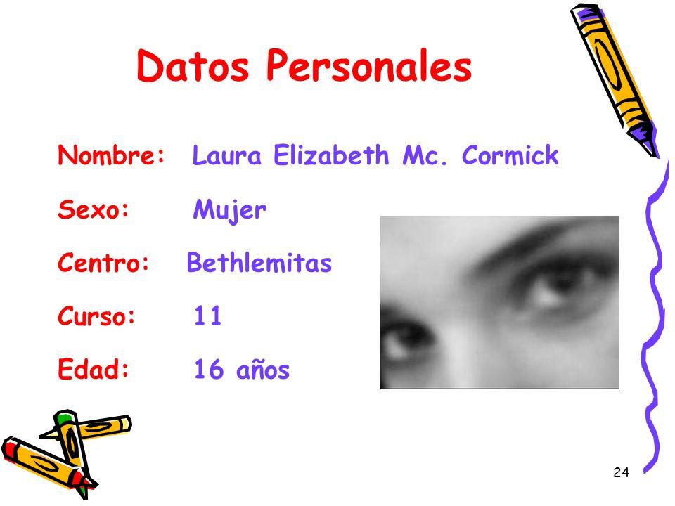 Datos Personales Nombre: Laura Elizabeth Mc. Cormick Sexo: Mujer