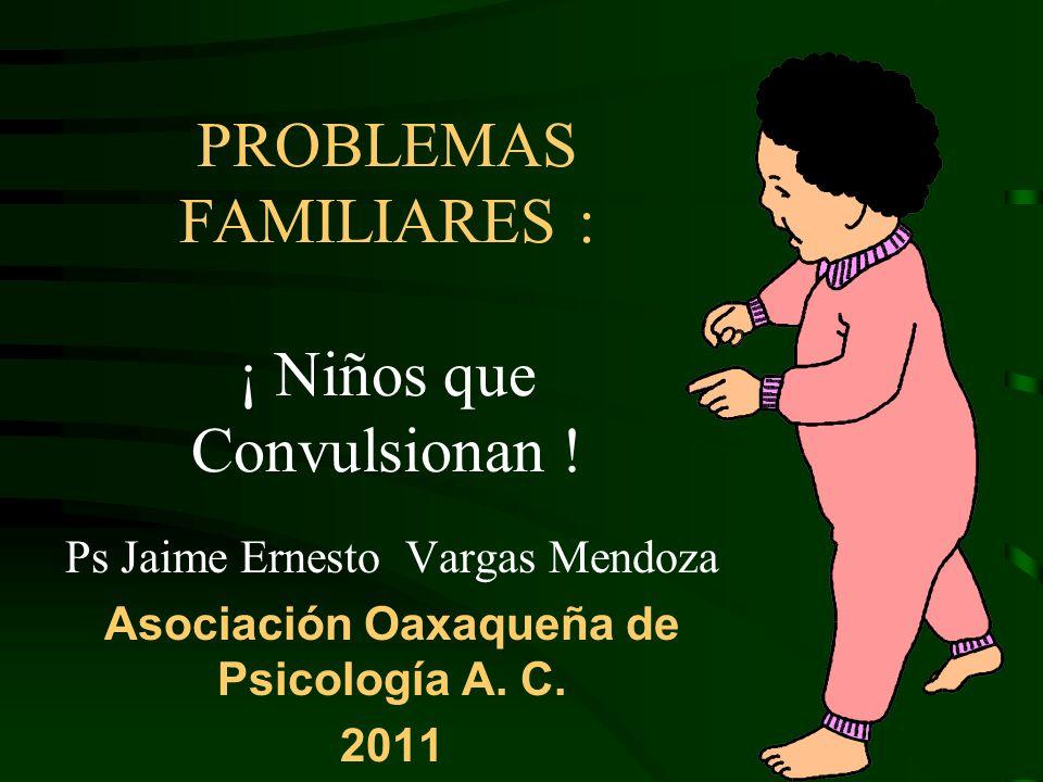 PROBLEMAS FAMILIARES : ¡ Niños que Convulsionan !