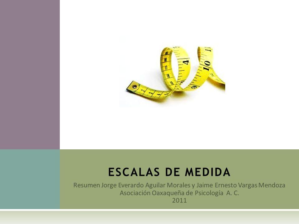 ESCALAS DE MEDIDAResumen Jorge Everardo Aguilar Morales y Jaime Ernesto Vargas Mendoza. Asociación Oaxaqueña de Psicología A. C.