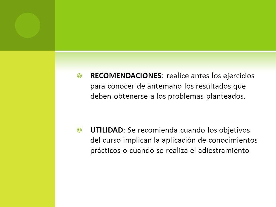 RECOMENDACIONES: realice antes los ejercicios para conocer de antemano los resultados que deben obtenerse a los problemas planteados.