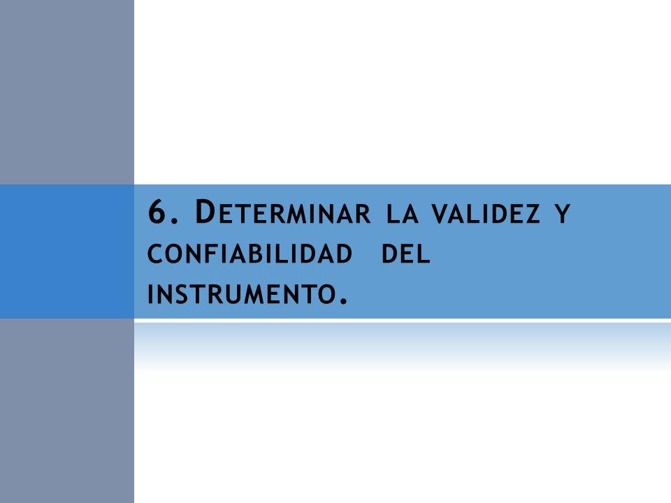 6. Determinar la validez y confiabilidad del instrumento.