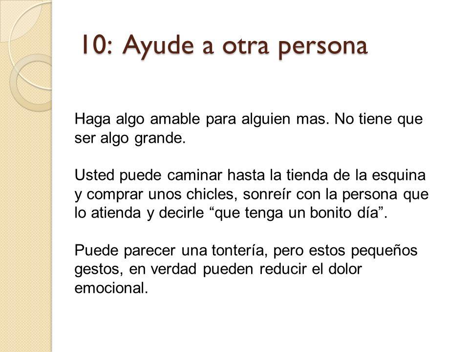 10: Ayude a otra persona Haga algo amable para alguien mas. No tiene que ser algo grande.