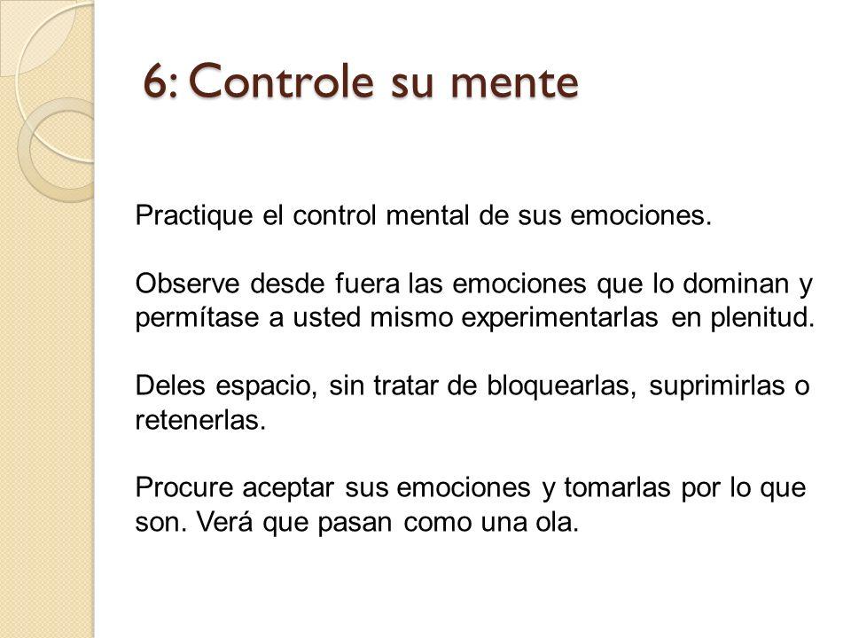6: Controle su mente Practique el control mental de sus emociones.