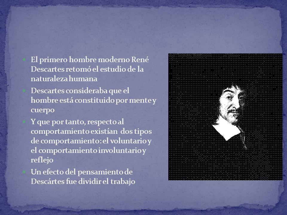 El primero hombre moderno René Descartes retomó el estudio de la naturaleza humana