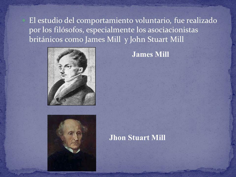 El estudio del comportamiento voluntario, fue realizado por los filósofos, especialmente los asociacionistas británicos como James Mill y John Stuart Mill