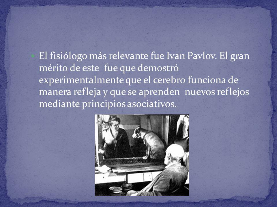 El fisiólogo más relevante fue Ivan Pavlov