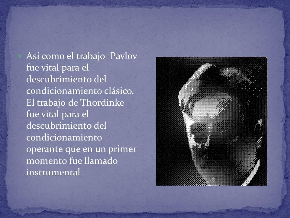 Así como el trabajo Pavlov fue vital para el descubrimiento del condicionamiento clásico.