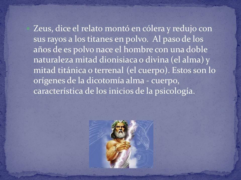 Zeus, dice el relato montó en cólera y redujo con sus rayos a los titanes en polvo.