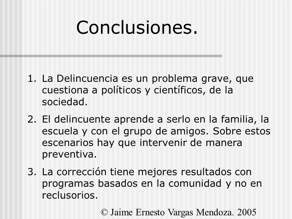 Conclusiones.La Delincuencia es un problema grave, que cuestiona a políticos y científicos, de la sociedad.