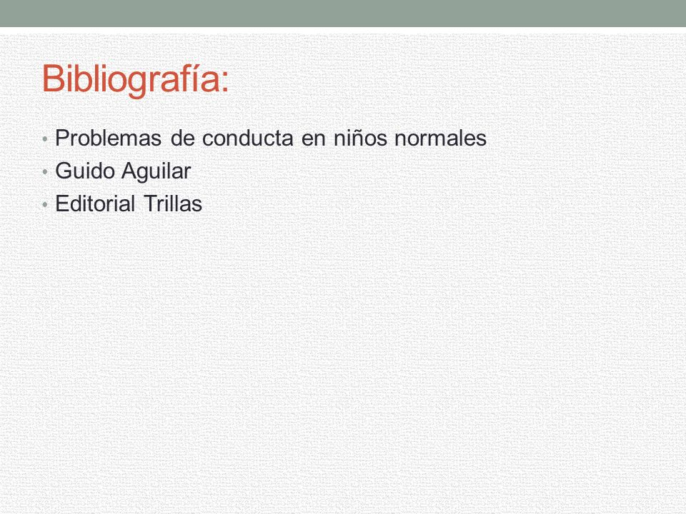 Bibliografía: Problemas de conducta en niños normales Guido Aguilar