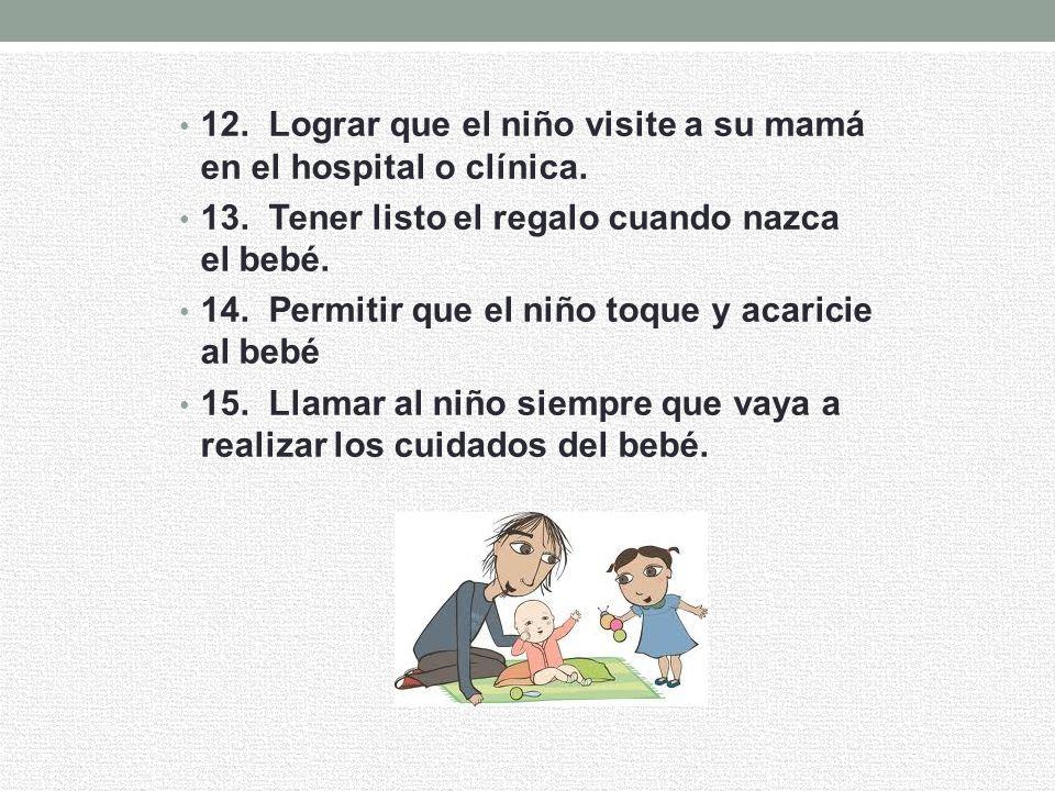 12. Lograr que el niño visite a su mamá en el hospital o clínica.