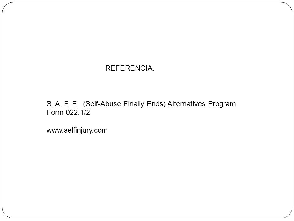 REFERENCIA: S. A. F. E. (Self-Abuse Finally Ends) Alternatives Program.