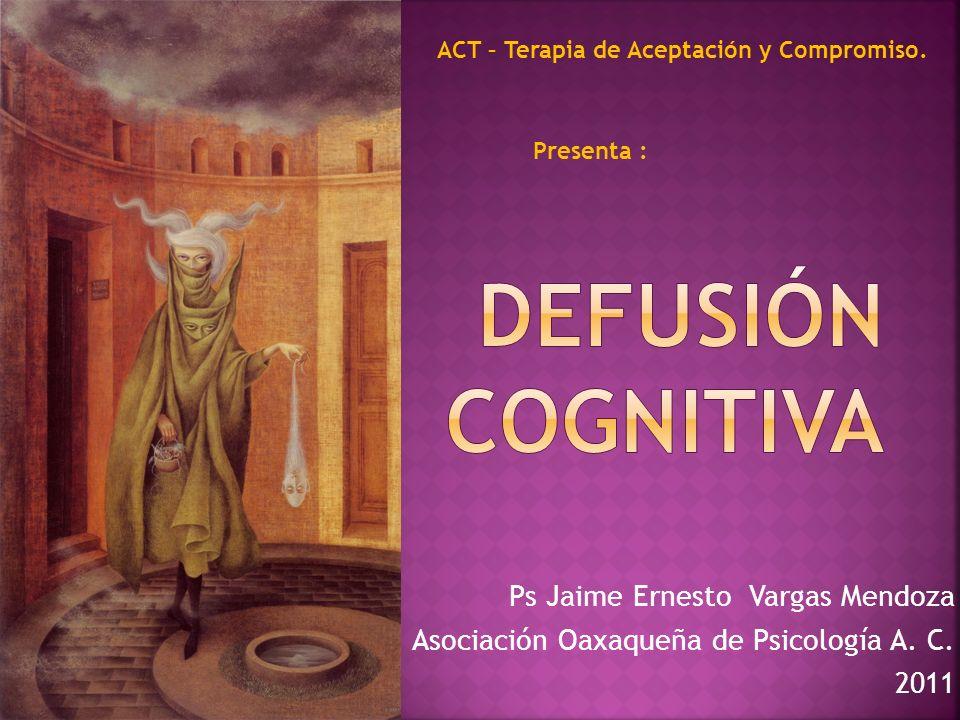 Defusión Cognitiva Ps Jaime Ernesto Vargas Mendoza