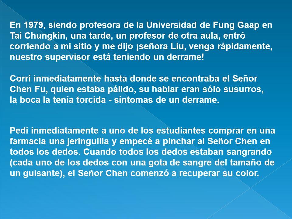 En 1979, siendo profesora de la Universidad de Fung Gaap en Tai Chungkin, una tarde, un profesor de otra aula, entró corriendo a mi sitio y me dijo ¡señora Liu, venga rápidamente,