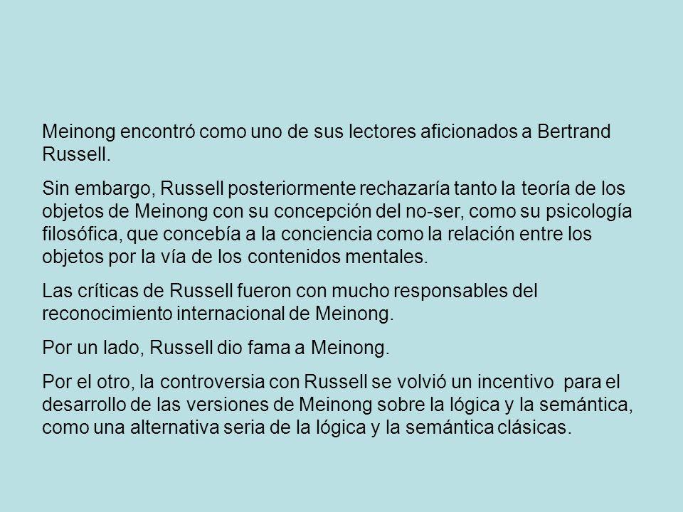 Meinong encontró como uno de sus lectores aficionados a Bertrand Russell.